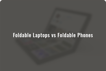Foldable laptops and phones