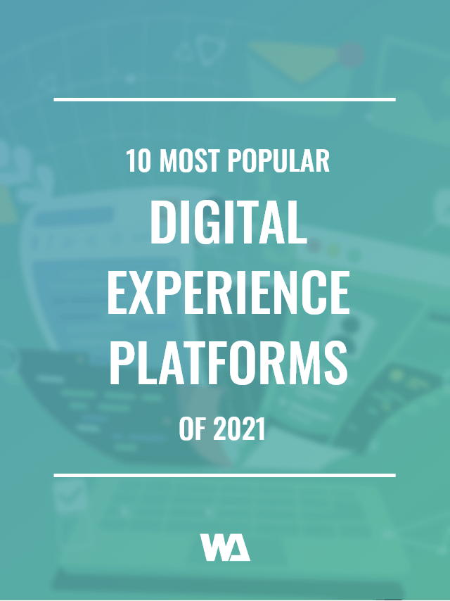 The 10 Most Popular Digital Experience Platforms of 2021.