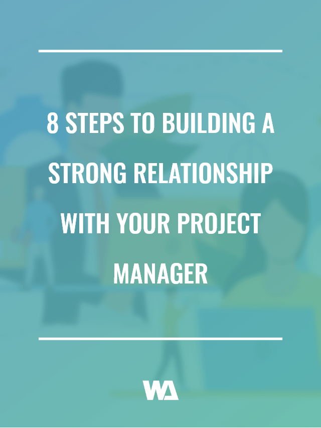 8 Steps To Building a Strong Client Project Manager Relationship