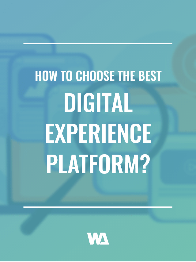 How to choose the best Digital Experience Platform?