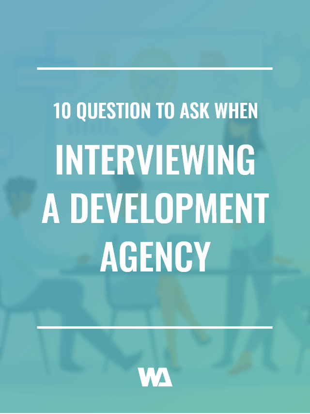 10 Important Questions To Ask When Interviewing A Development Agency