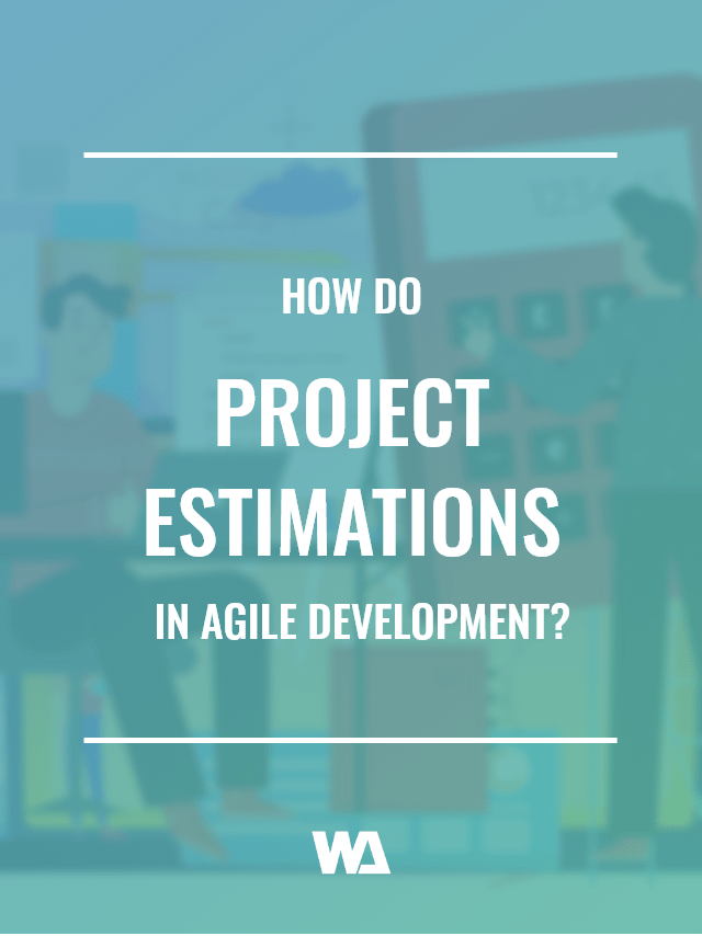 How Do Project Estimations Work In Agile Development?