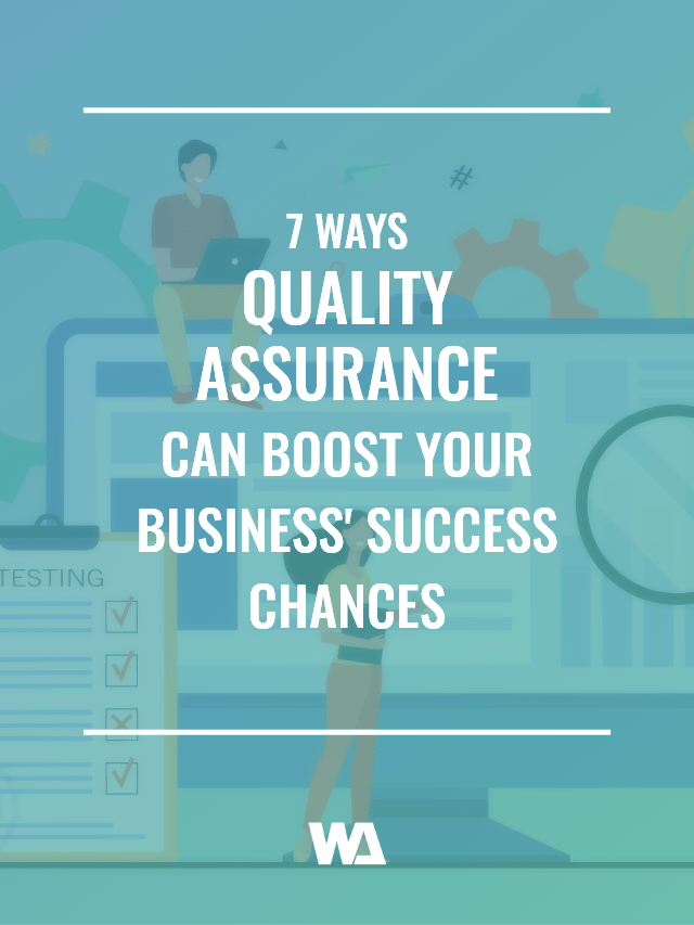 7 ways quality assurance can help improve your business