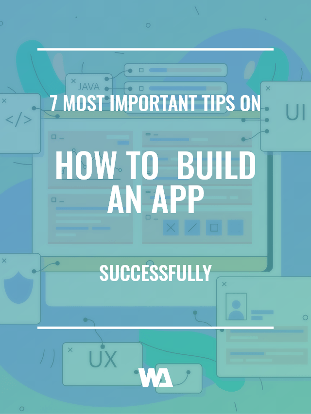7 Tips On How To Build An App