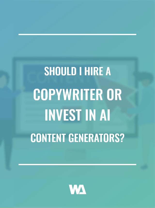 Should I hire a copywriter or invest in AI content generators?