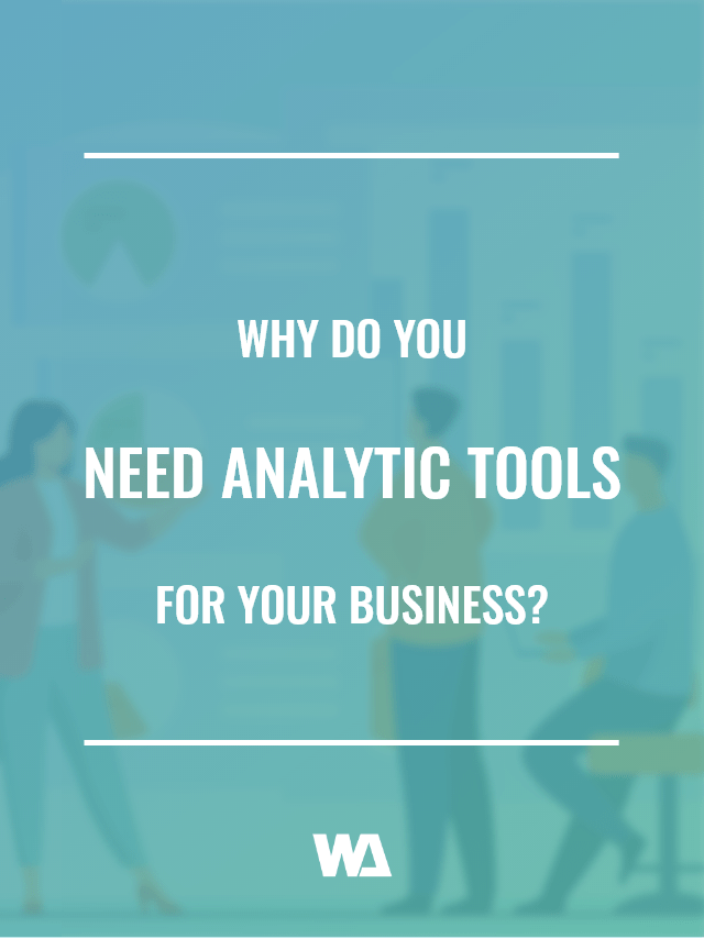 Analytic tools allow you to tap into who your customers really are and where are they coming from.